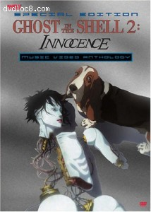 Ghost In The Shell 2: Innocence Music Video Anthology (Special Edition)