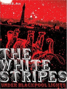 White Stripes - Under Blackpool Lights, The