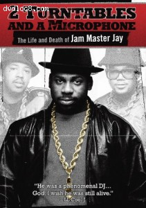 2 Turntables and a Microphone: The Life and Death of Jam Master Jay Cover